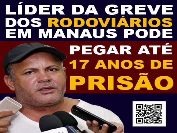 Líder da greve dos rodoviários em Manaus, Givancir pode pegar até 17 anos de prisão