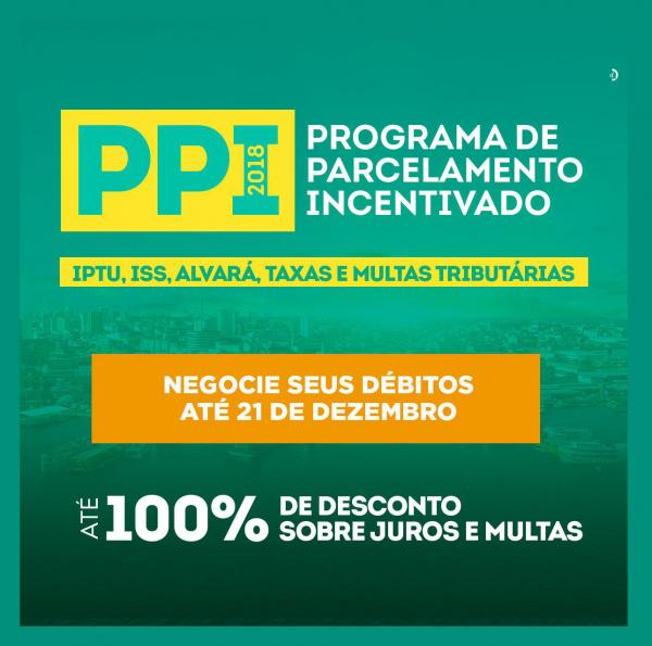 Programa de Parcelamento Incentivado – PPI 2018: você contribui e a cidade evolui